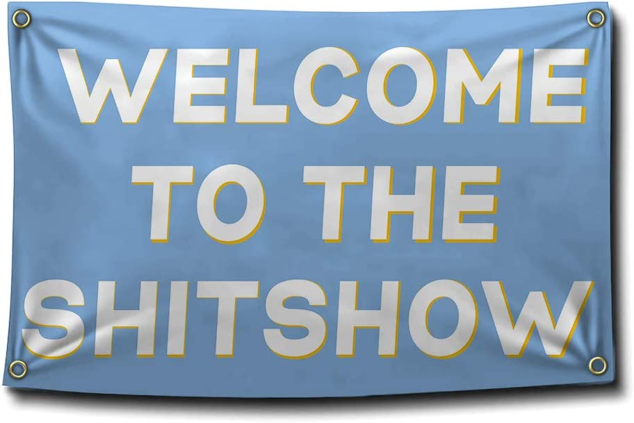 Aiyida 3x5 Feet Welcome to The Shitshow Flag Banner with Four Brass Grommets for College Dorm Room Decor,Outdoor,Parties, Man Cave,Tailgates