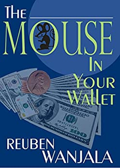 THE MOUSE IN YOUR WALLET: Who Moved My Money? by [Wanjala, Reuben]