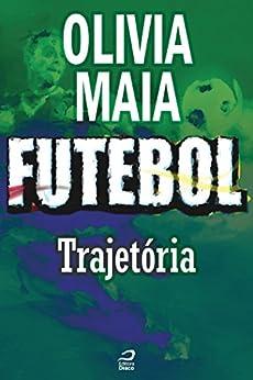 Futebol - Trajetória (Contos do Dragão) por [Maia, Olivia]