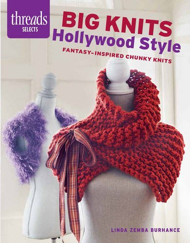 Big Knits Hollywood Style: Fantasy-inspired chunky knits (Threads ()