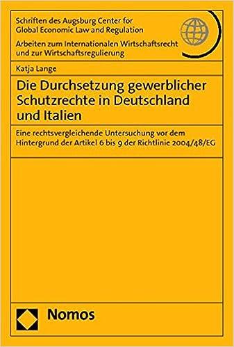 Die Durchsetzung Gewerblicher Schutzrechte in Deutschland Und Italien: Eine Rechtsvergleichende Untersuchung VOR Dem Hintergrund Der Artikel 6 Bis 9 ... Center For Global Economic Law And Re)