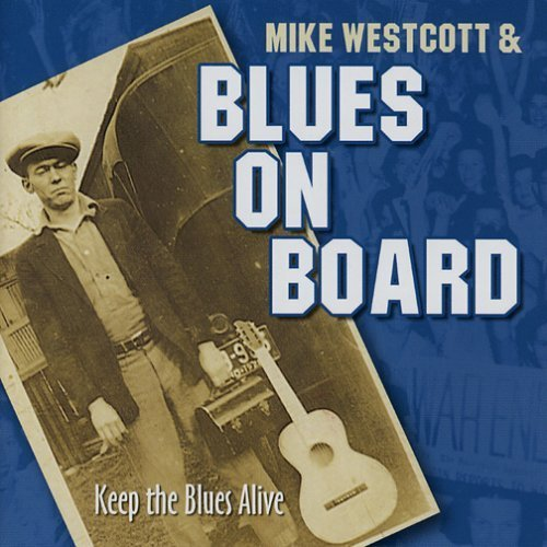 Keep The Blues Alive by Mike Westcott & Blues On Board (2005-07-03)