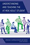 Understanding and Teaching the at-Risk Adult Student, Diane Mierzwik, 1475801645