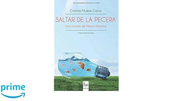Saltar de la pecera: Una historia de Marca Personal (Spanish Edition): Cristina Mulero Calvo, Andrés Pérez Ortega: 9788491401049: Amazon.com: Books
