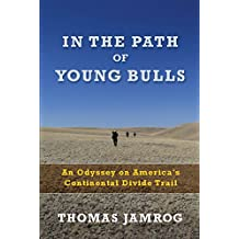 In the Path of Young Bulls: An Odyssey on America's Continental Divide Trail