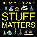 Stuff Matters: Exploring the Marvelous Materials That Shape Our Man-Made World Audiobook by Mark Miodownik Narrated by Michael Page