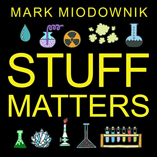 (Stuff Matters: Exploring the Marvelous Materials That Shape Our Man-Made World)