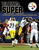 Six Times Super : The Official Book of the Super Bowl XLIII Champion Pittsburgh Steelers, Art Rooney II, 0970267754