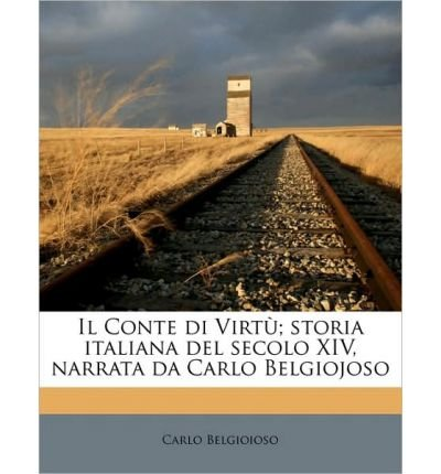 Download Il Conte Di Virt ; Storia Italiana del Secolo XIV, Narrata Da Carlo Belgiojoso (Paperback)(Italian) - Common pdf epub