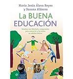 img - for La buena educaci?n : ense?ar con libertad y compromiso para convertir a los ni?os en adultos felices (Paperback)(Spanish) - Common book / textbook / text book