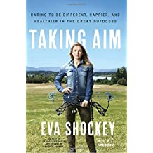 Taking Aim: Daring to Be Different, Happier, and Healthier in the Great Outdoors