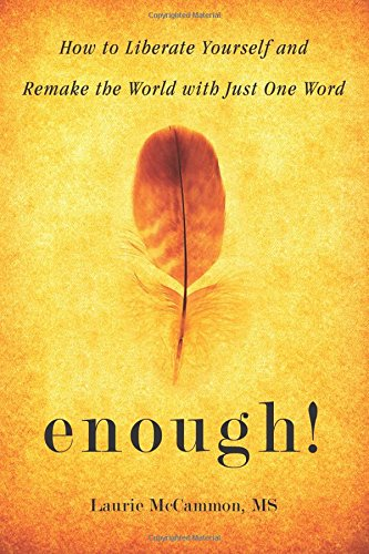 Enough!: How to Liberate Yourself and Remake the World with Just One Word -  Laurie McCammon  MS, Paperback