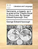 Semiramis, a Tragedy, George Edward Ayscough, 1170489249