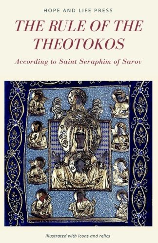 The Rule of the Theotokos According to Saint Seraphim of Sarov: (Illustrated)