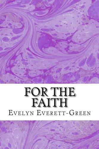Download For The Faith: (Evelyn Everett-Green Classics Collection) pdf epub