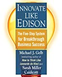 Innovate Like Edison, Sarah Miller Caldicott and Michael J. Gelb, 0452289823