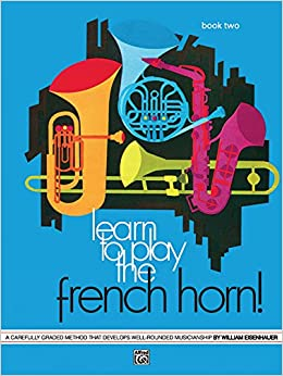 ??REPACK?? Learn To Play The French Horn, Bk 2: A Carefully Graded Method That Develops Well-Rounded Musicianship. first Bontempo Daily against celebre mundo