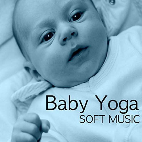 - Baby Yoga - Soft Music for Yoga Classes with Mother & Daddy, Nature Sounds Collection