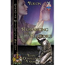 Romancing the Klondike: Yukon (Canadian Historical Brides Book 3)