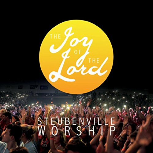 Steubenville Worship - The Joy of the Lord (Live) 2018