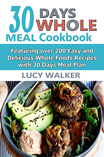 30 Days  Whole Foods Cookbook: Your Complete guide to Pressure cook, Air fry And Dehydrate With Over 200 Quick, Easy and Delicious Freestyle Recipes For Weight Loss by Lucy Walker