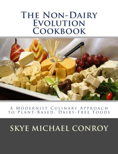 The Non-Dairy Evolution Cookbook: A Modernist Culinary Approach to Plant-Based, Dairy Free Foods [Skye Michael Conroy] (Tapa Blanda)