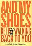And My Shoes Keep Walking Back to You, Kathi Kamen Goldmark, 0811834956