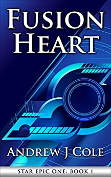 Fusion Heart (STAR EPIC ONE Book 1) by [Cole, Andrew J]