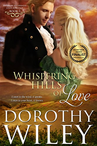 WHISPERING HILLS OF LOVE: An American Historical Romance (American Wilderness Series Romances Book 3) by [Wiley, Dorothy]