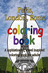 Paris, London, Rome Coloring Book: A sophisticated, travel inspired coloring book for adults. Paperback