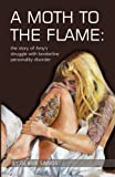 img - for A Moth to the Flame: The story of Amy's struggle with borderline personality disorder book / textbook / text book