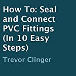 How to Seal and Connect PVC Fittings in 10 Easy Steps | Trevor Clinger