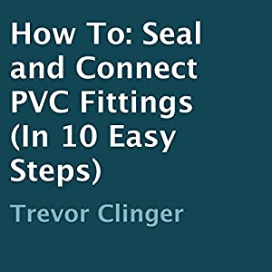 How to Seal and Connect PVC Fittings in 10 Easy Steps Audiobook