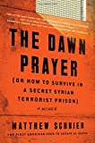 img - for The Dawn Prayer (Or How to Survive in a Secret Syrian Terrorist Prison): A Memoir book / textbook / text book