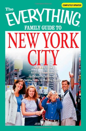 The Everything Family Guide to New York City: All the best hotels, restaurants, sites, and attractions in the Big Apple (Everything (History & Travel))