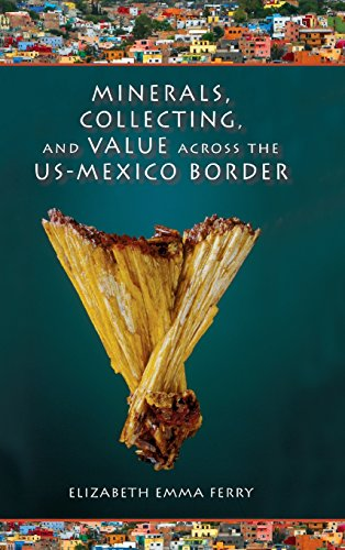 Minerals, Collecting, and Value across the US-Mexico Border (Tracking Globalization)
