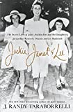 #5: Jackie, Janet & Lee: The Secret Lives of Janet Auchincloss and Her Daughters, Jacqueline Kennedy Onassis and Lee Radziwill