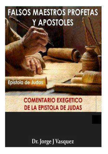 Falsos Maestros Profetas y Apostoles: Comentario Exegetico de la Epistola de Judas (Spanish Edition) [Dr Jorge J Vasquez] (Tapa Blanda)