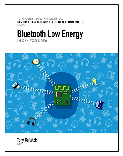 Bluetooth Low Energy in C++ with nRF Microcontrollers (Kindle Edition): Your Guide to Programming the Internet of Things (Bluetooth Low Energy Programming Book (Iii Bluetooth)