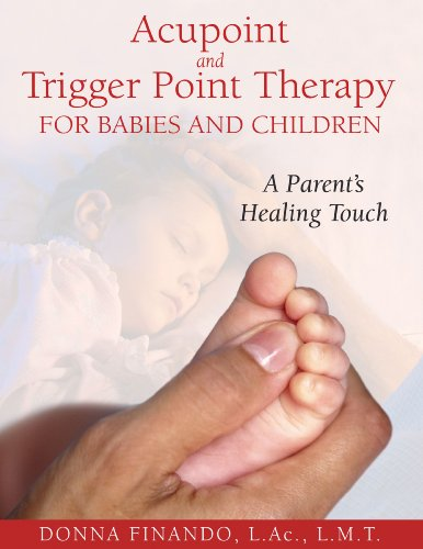 - Acupoint and Trigger Point Therapy for Babies and Children: A Parent's Healing Touch