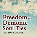 Freedom from Demonic Soul Ties (2 CDs) Audiobook by Frank Hammond Narrated by Frank Hammond