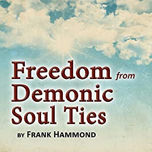 Freedom from Demonic Soul Ties (2 CDs) Audiobook