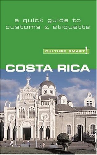 Read Online Culture Smart! Costa Rica (Culture Smart! The Essential Guide to Customs & Culture) pdf