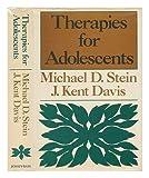 Therapies for Adolescents : Current Treatments for Problem Behaviors, Stein, Michael D. and Davis, J. Kent, 0875895131