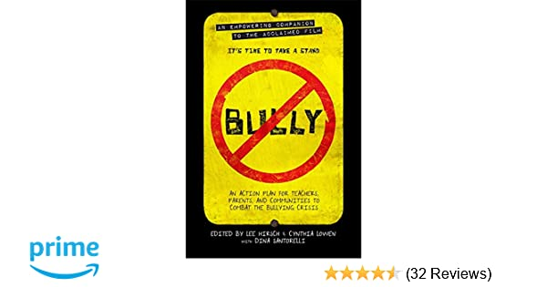Bully An Action Plan For Teachers Parents And Communities To  Bully An Action Plan For Teachers Parents And Communities To Combat The  Bullying Crisis Lee Hirsch Cynthia Lowen Dina Santorelli