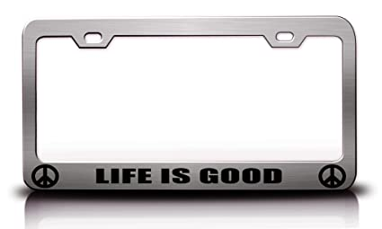 Exceptional LIFE IS GOOD Peace Steel Metal License Plate Frame Ch# 10
