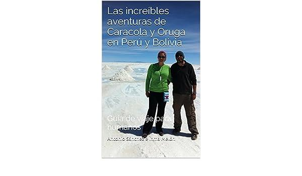 Amazon.com: Caracola y Oruga en Perú y Bolivia: Guía de viaje para humanos (Las increíbles aventuras de Caracola y Oruga nº 1) (Spanish Edition) eBook: ...