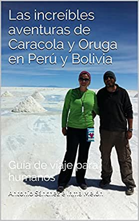 Caracola y Oruga en Perú y Bolivia: Guía de viaje para humanos ...