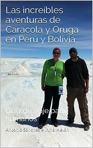 Caracola y Oruga en Perú y Bolivia: Guía de viaje para humanos (Las increíbles