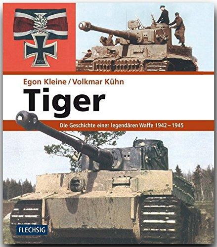 Tiger. Die Geschichte einer legendären Waffe 1942-1945 (Flechsig - Geschichte/Zeitgeschichte)